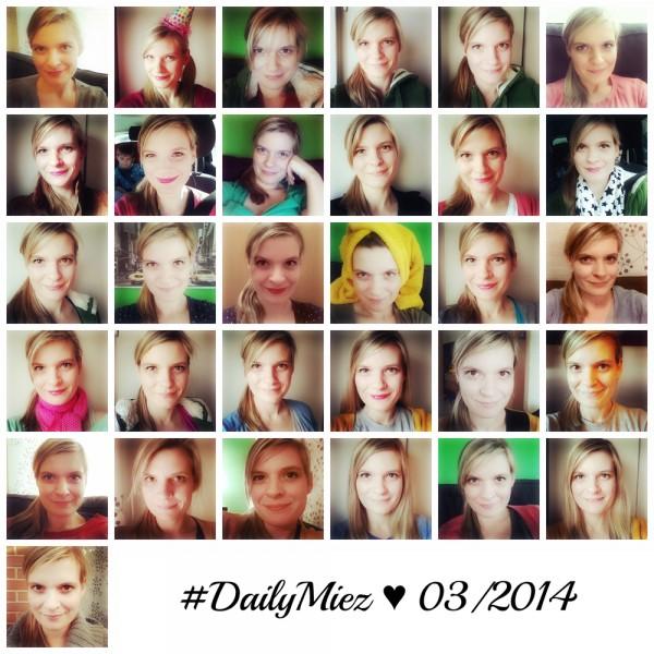 01. - 31. März 2014 #DailyMiez (unsortiert)
